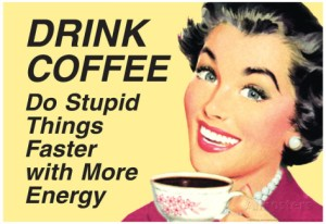 drink-coffee-do-stupid-things-with-more-energy-funny-poster